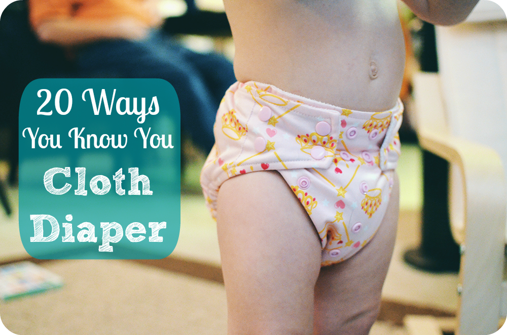 20 Ways You Know You Cloth Diaper