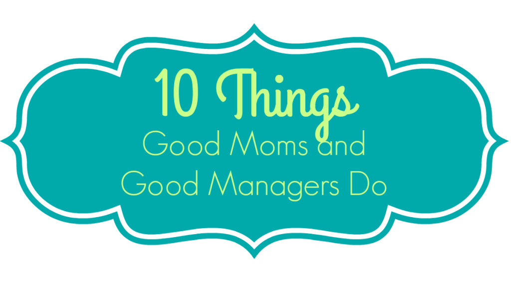 10 Things Good Moms and Good Managers Do