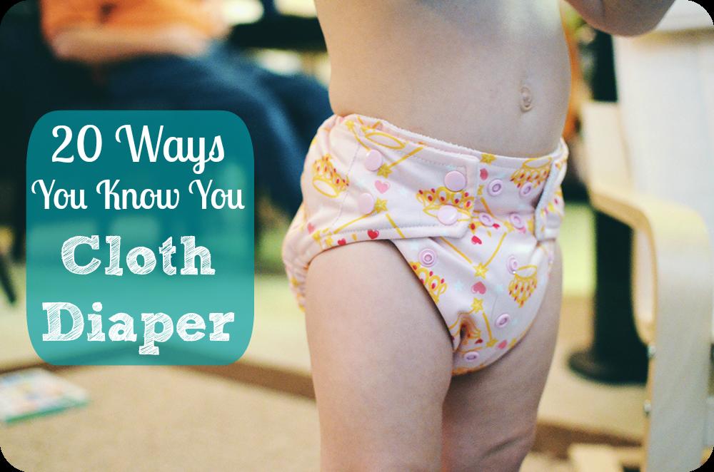 20 Ways You Know You Cloth Diaper